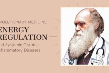 Evolutionary Medicine, Energy Regulation and the Pathogenesis Chronic Inflammatory Diseases