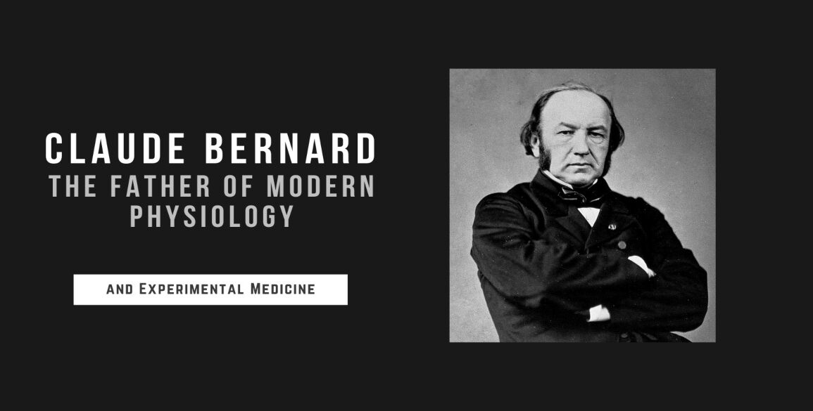 Claude Bernard the Father of Modern Physiology and Experimental Medicine