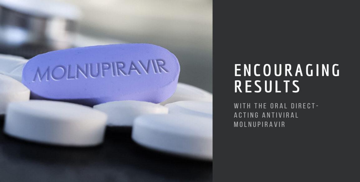 Encouraging Results Oral Antiviral Molnupiravir